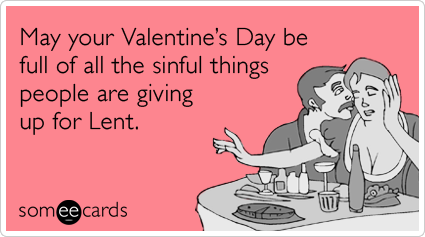 lent-sin-eat-drink-sex-valentines-day-ecards-someecards
